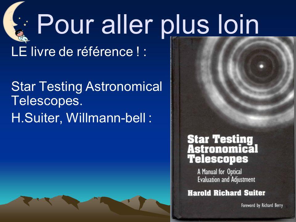Pour aller plus loin LE livre de référence .: Star Testing Astronomical Telescopes.