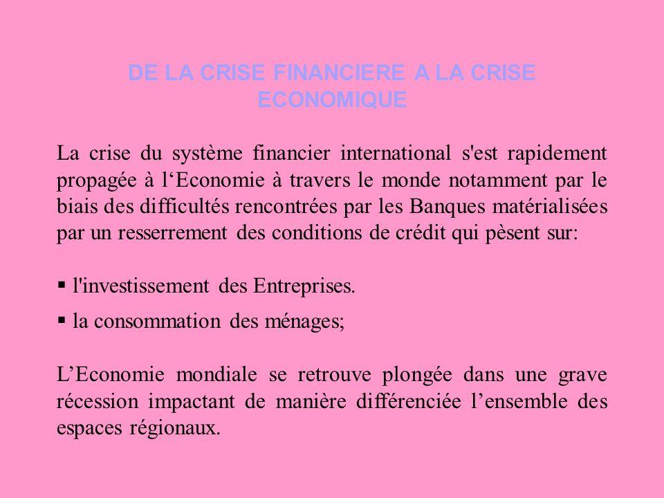DE LA CRISE FINANCIERE A LA CRISE ECONOMIQUE La crise du système financier international s'est rapidement propagée à lEconomie à travers le monde nota