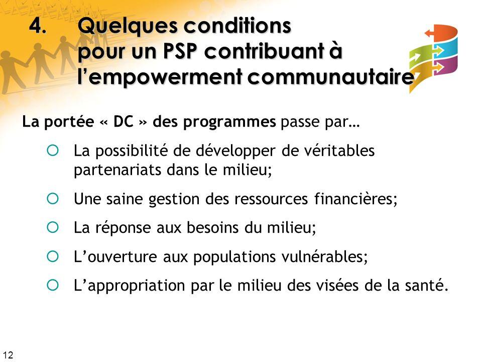 12 4.Quelques conditions pour un PSP contribuant à lempowerment communautaire La portée « DC » des programmes passe par… La possibilité de développer