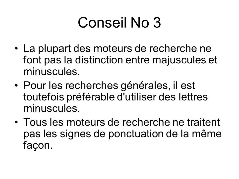 Conseil No 3 La plupart des moteurs de recherche ne font pas la distinction entre majuscules et minuscules. Pour les recherches générales, il est tout