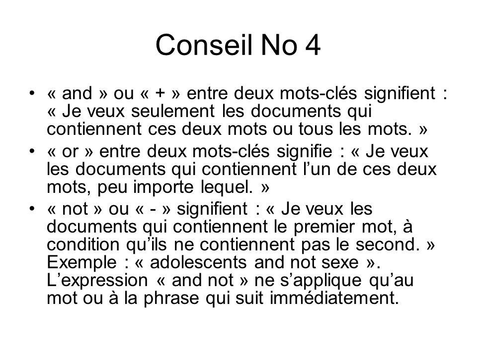 Conseil No 4 « and » ou « + » entre deux mots-clés signifient : « Je veux seulement les documents qui contiennent ces deux mots ou tous les mots. » «