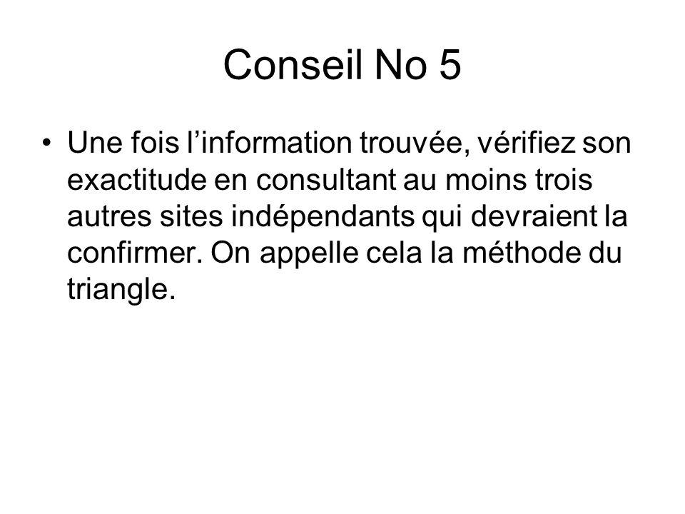 Conseil No 5 Une fois linformation trouvée, vérifiez son exactitude en consultant au moins trois autres sites indépendants qui devraient la confirmer.
