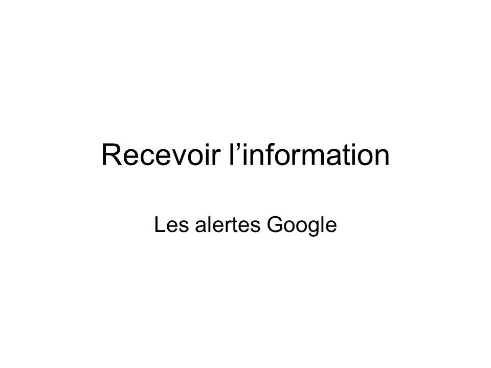 Recevoir linformation Les alertes Google