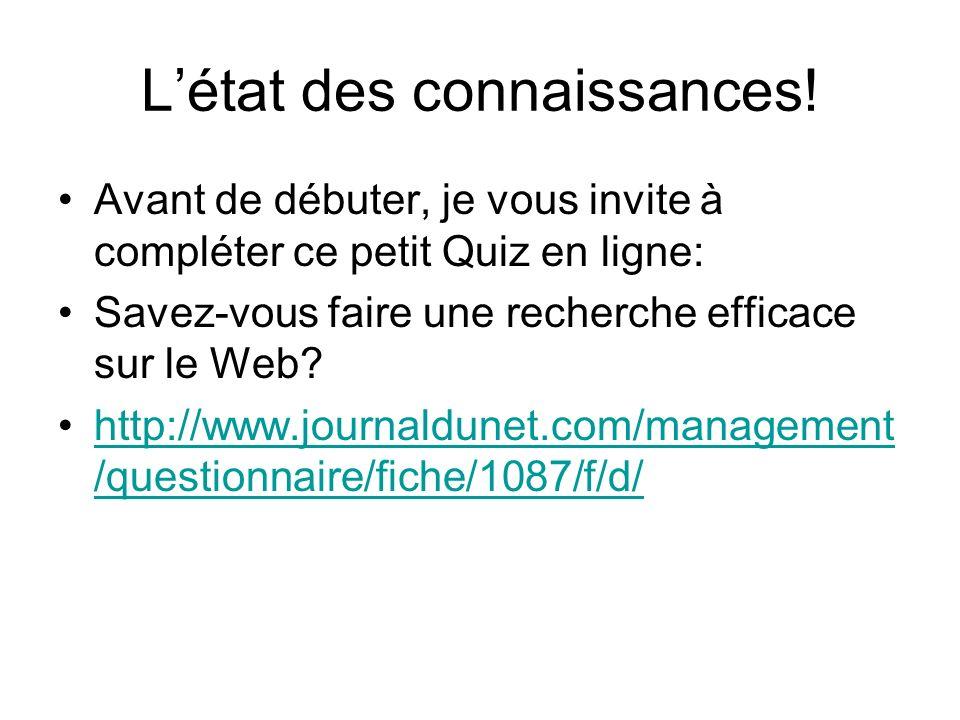 Létat des connaissances! Avant de débuter, je vous invite à compléter ce petit Quiz en ligne: Savez-vous faire une recherche efficace sur le Web? http