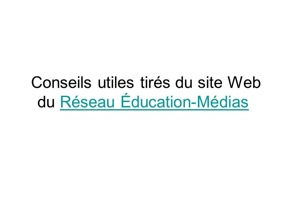 Conseils utiles tirés du site Web du Réseau Éducation-Médias Réseau Éducation-Médias