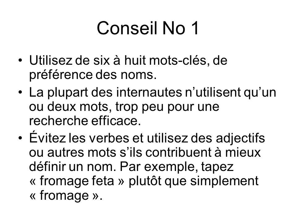 Conseil No 1 Utilisez de six à huit mots-clés, de préférence des noms. La plupart des internautes nutilisent quun ou deux mots, trop peu pour une rech