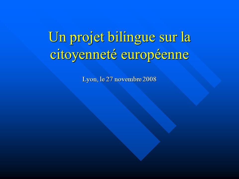 Un projet bilingue sur la citoyenneté européenne Lyon, le 27 novembre 2008