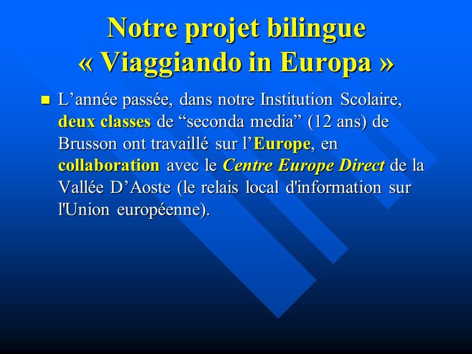 Notre projet bilingue « Viaggiando in Europa » Lannée passée, dans notre Institution Scolaire, deux classes de seconda media (12 ans) de Brusson ont travaillé sur lEurope, en collaboration avec le Centre Europe Direct de la Vallée DAoste (le relais local d information sur l Union européenne).