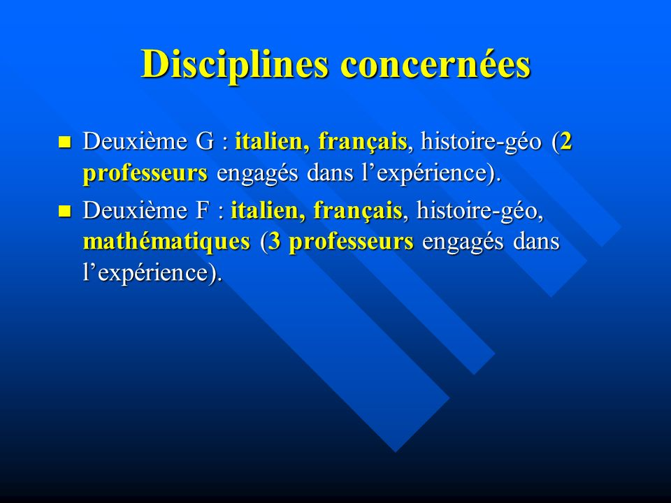Disciplines concernées Deuxième G : italien, français, histoire-géo (2 professeurs engagés dans lexpérience).