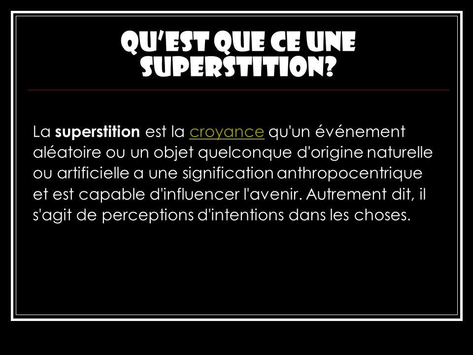 Quest que ce une superstition? La superstition est la croyance qu'un événementcroyance aléatoire ou un objet quelconque d'origine naturelle ou artific
