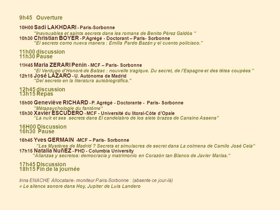 9h45 Ouverture 10H00 Sadi LAKHDARI - Paris-Sorbonne Inavouables et saints secrets dans les romans de Benito Pérez Galdós 10h30 Christian BOYER - P.Agrégé - Doctorant – Paris- Sorbonne El secreto como nueva manera : Emilia Pardo Bazán y el cuento policiaco.