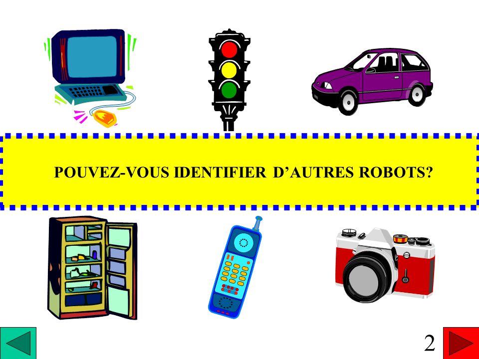 REGARDEZ AUTOUR DE VOUS? VOYEZ-VOUS DES ROBOTS? 2 POUVEZ-VOUS IDENTIFIER DAUTRES ROBOTS?