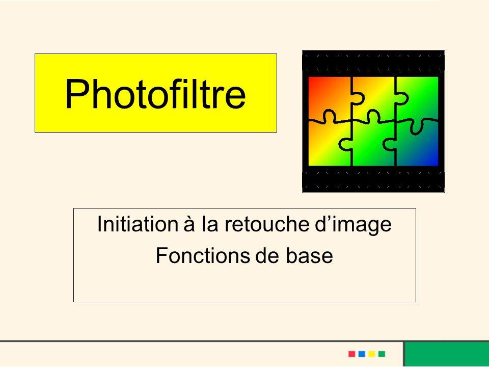 Photofiltre Initiation à la retouche dimage Fonctions de base