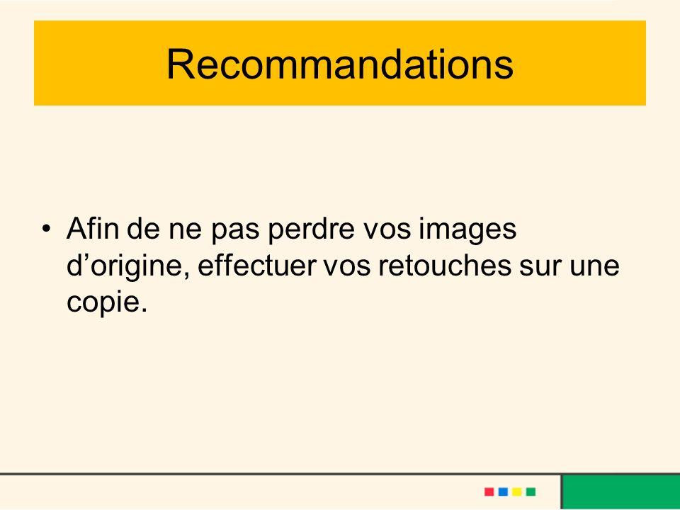 Recommandations Afin de ne pas perdre vos images dorigine, effectuer vos retouches sur une copie.