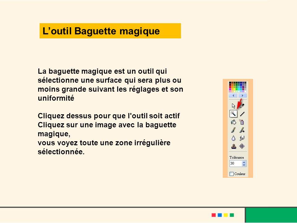La baguette magique est un outil qui sélectionne une surface qui sera plus ou moins grande suivant les réglages et son uniformité Cliquez dessus pour