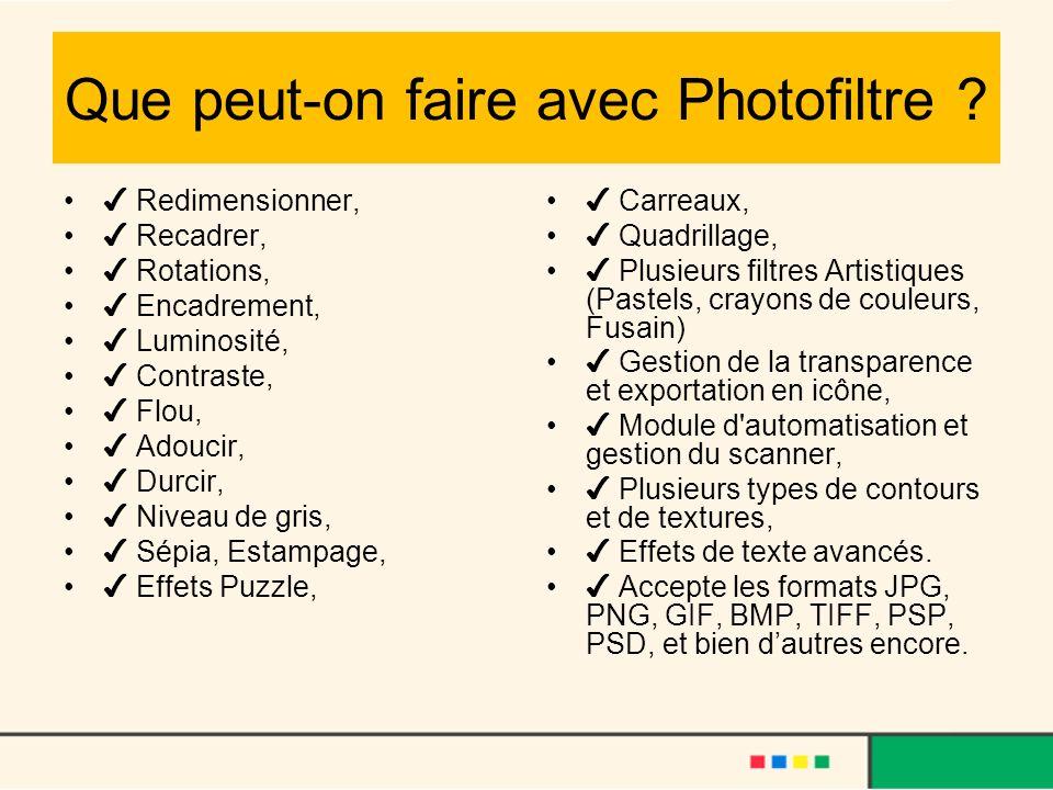 Que peut-on faire avec Photofiltre ? Redimensionner, Recadrer, Rotations, Encadrement, Luminosité, Contraste, Flou, Adoucir, Durcir, Niveau de gris, S