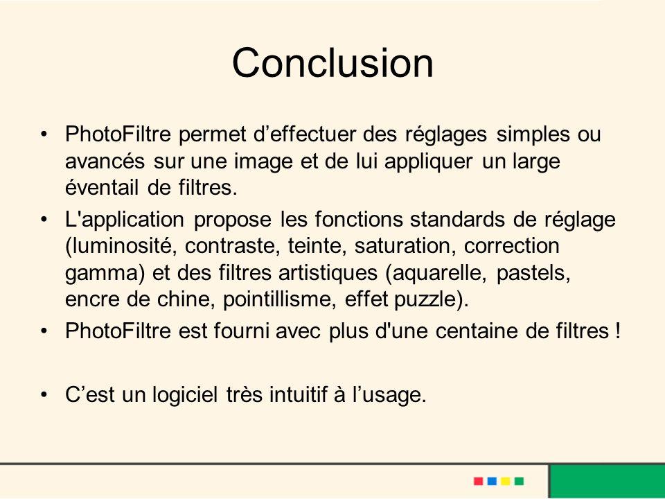 Conclusion PhotoFiltre permet deffectuer des réglages simples ou avancés sur une image et de lui appliquer un large éventail de filtres. L'application