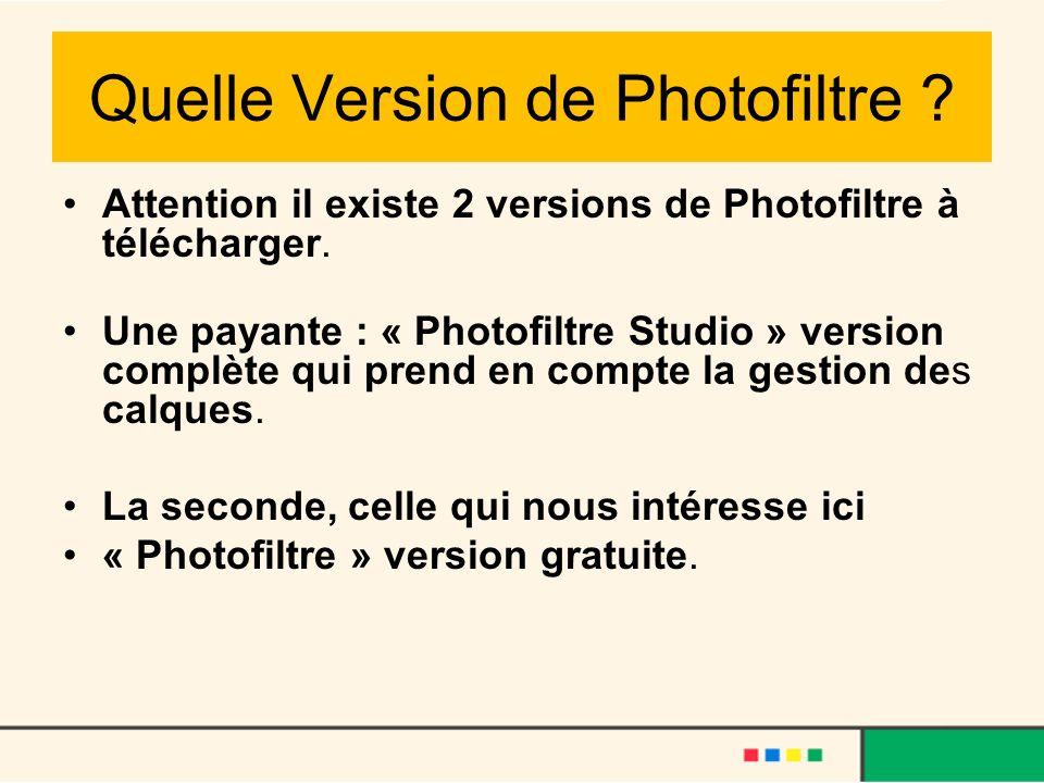 Quelle Version de Photofiltre ? Attention il existe 2 versions de Photofiltre à télécharger. Une payante : « Photofiltre Studio » version complète qui