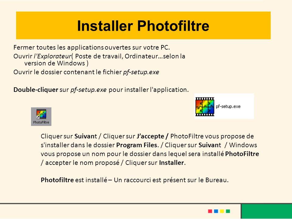 Installer Photofiltre Fermer toutes les applications ouvertes sur votre PC. Ouvrir l'Explorateur( Poste de travail, Ordinateur…selon la version de Win