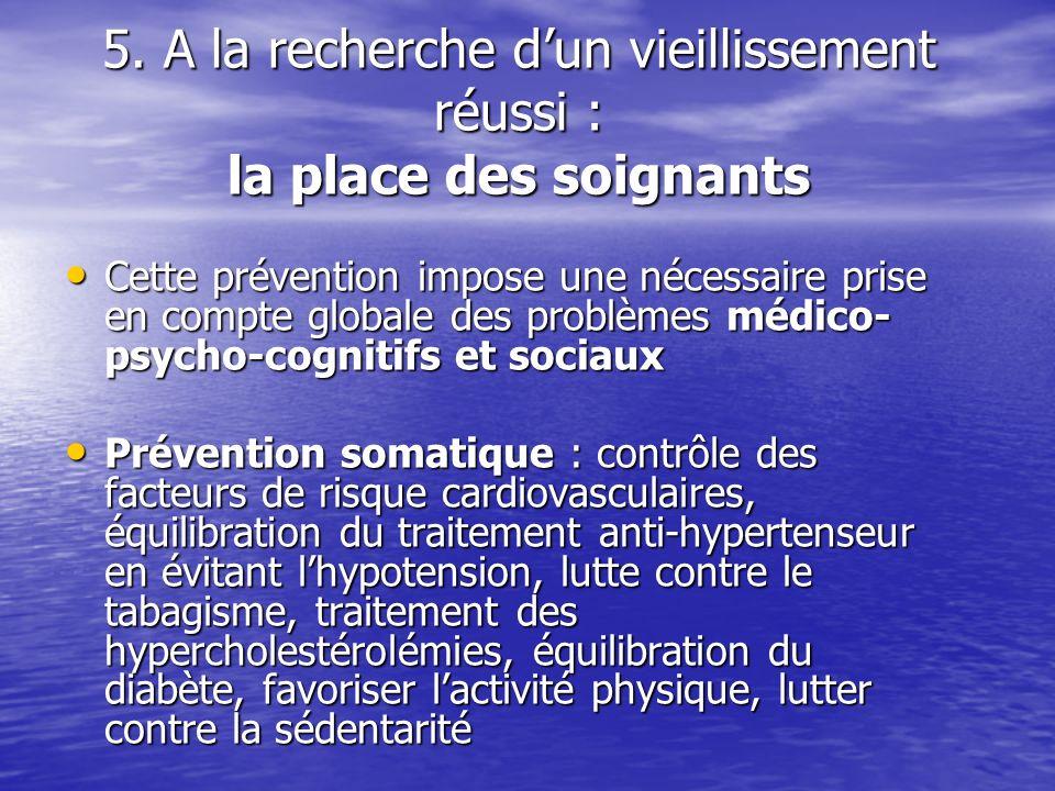 5. A la recherche dun vieillissement réussi : la place des soignants Cette prévention impose une nécessaire prise en compte globale des problèmes médi