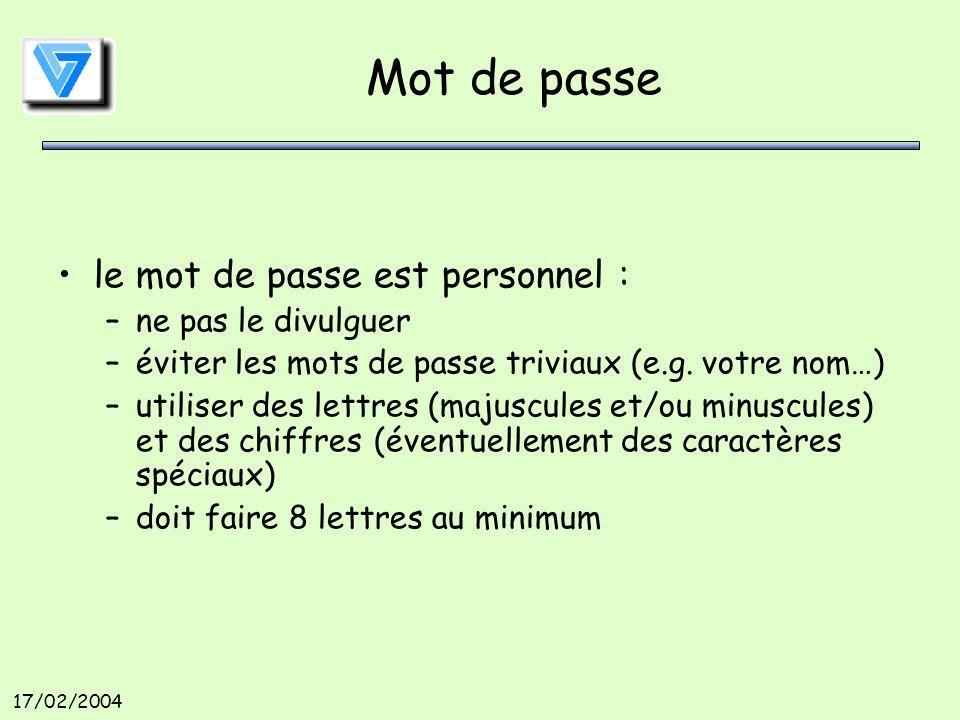17/02/2004 Mot de passe le mot de passe est personnel : –ne pas le divulguer –éviter les mots de passe triviaux (e.g.