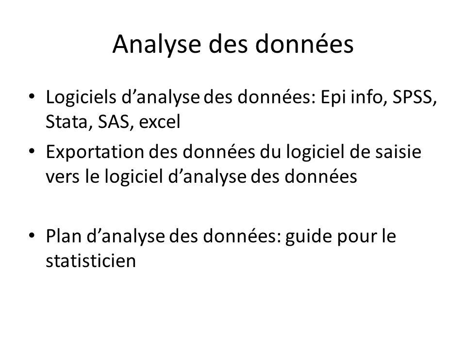 Analyse des données Logiciels danalyse des données: Epi info, SPSS, Stata, SAS, excel Exportation des données du logiciel de saisie vers le logiciel d