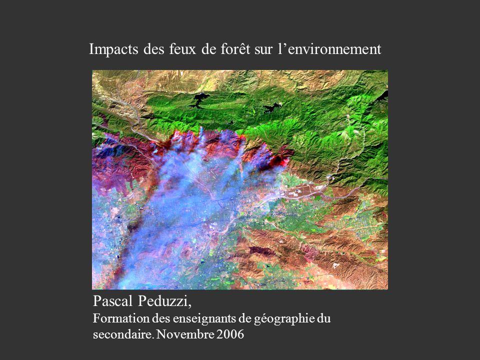Pascal Peduzzi, Impacts des feux de forêt sur lenvironnement Les feux de végétation brûlent chaque année léquivalent dune surface égale à la moitié de celle de l Australie.