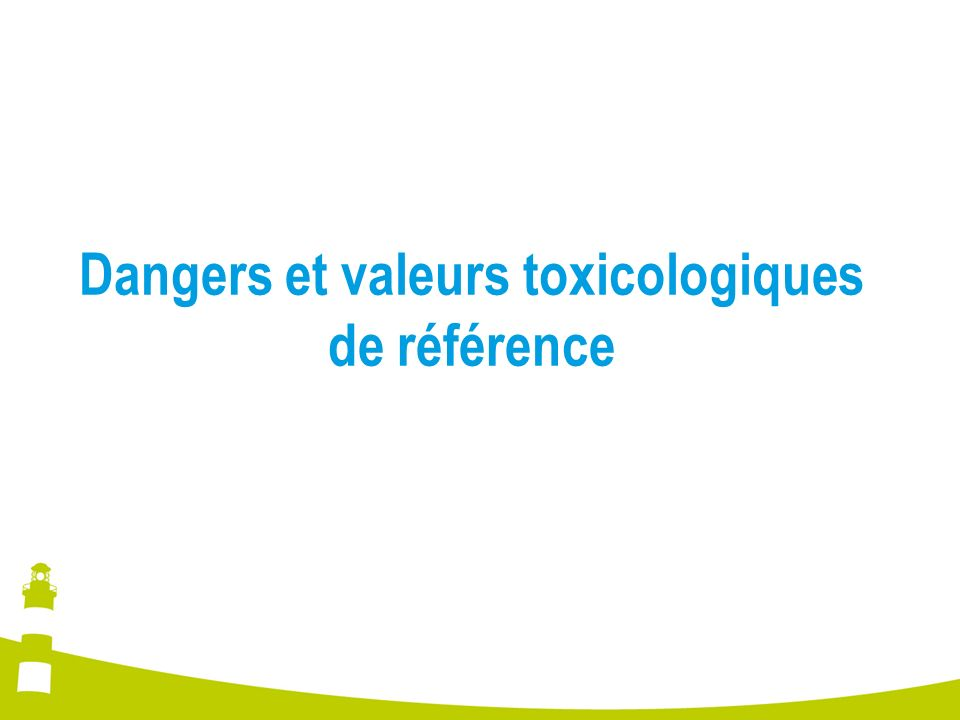 Dangers et valeurs toxicologiques de référence