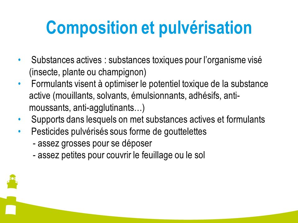 Composition et pulvérisation Substances actives : substances toxiques pour lorganisme visé (insecte, plante ou champignon) Formulants visent à optimis