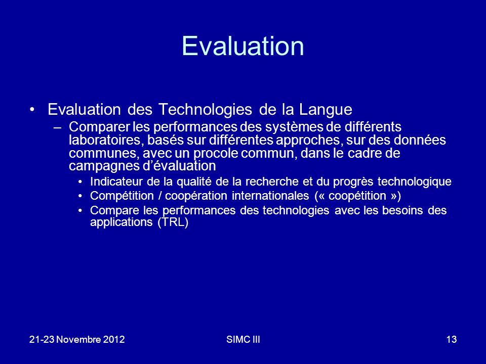 21-23 Novembre 2012SIMC III13 Evaluation Evaluation des Technologies de la Langue –Comparer les performances des systèmes de différents laboratoires,