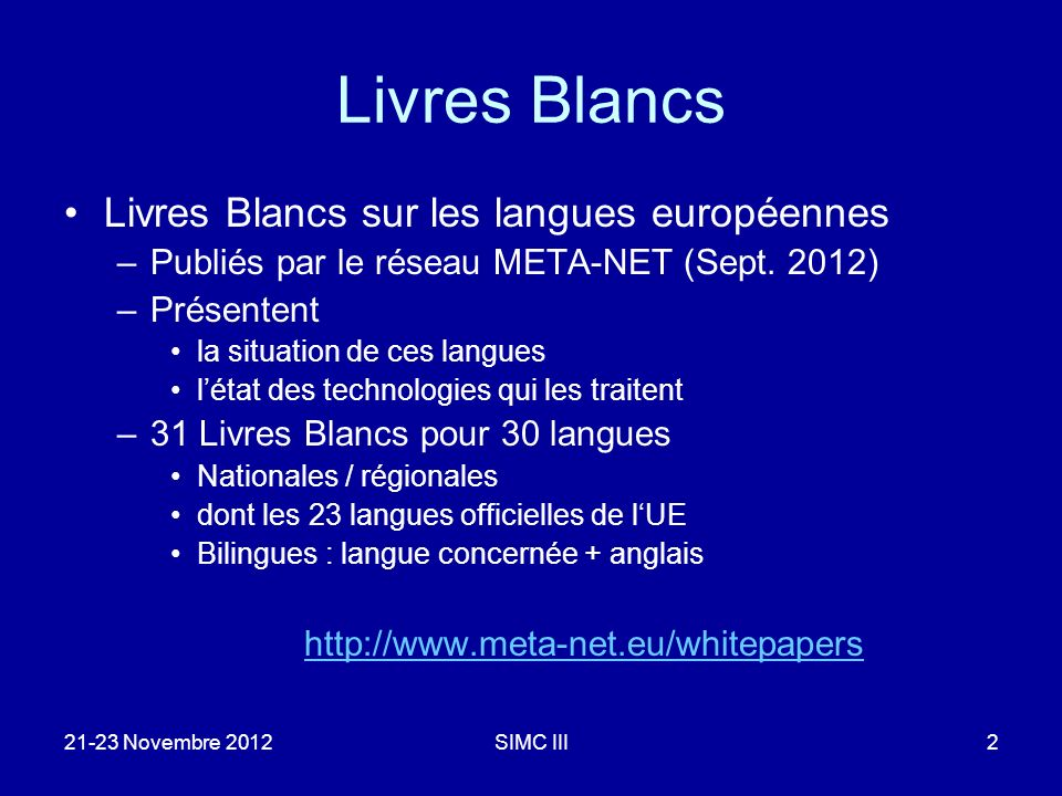 Livres Blancs Livres Blancs sur les langues européennes –Publiés par le réseau META-NET (Sept. 2012) –Présentent la situation de ces langues létat des