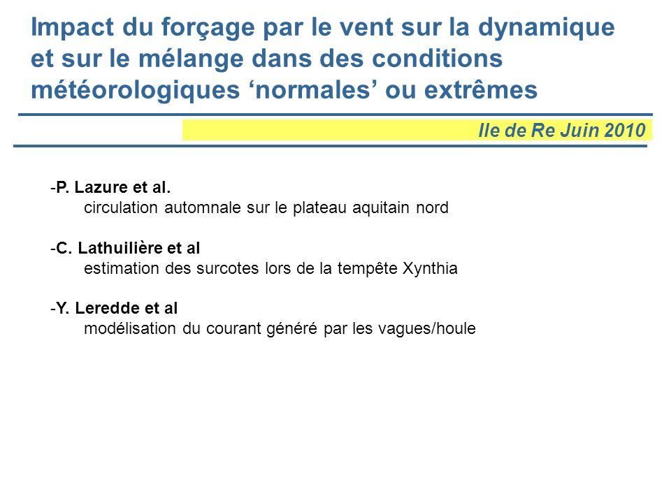 Impact du forçage par le vent sur la dynamique et sur le mélange dans des conditions météorologiques normales ou extrêmes Ile de Re Juin 2010 -P. Lazu