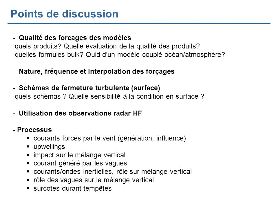 Points de discussion - Qualité des forçages des modèles quels produits? Quelle évaluation de la qualité des produits? quelles formules bulk? Quid dun