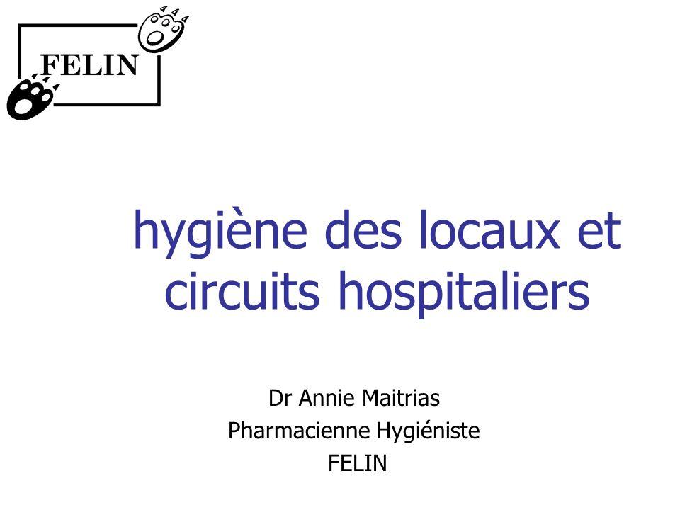 hygiène des locaux et circuits hospitaliers Dr Annie Maitrias Pharmacienne Hygiéniste FELIN