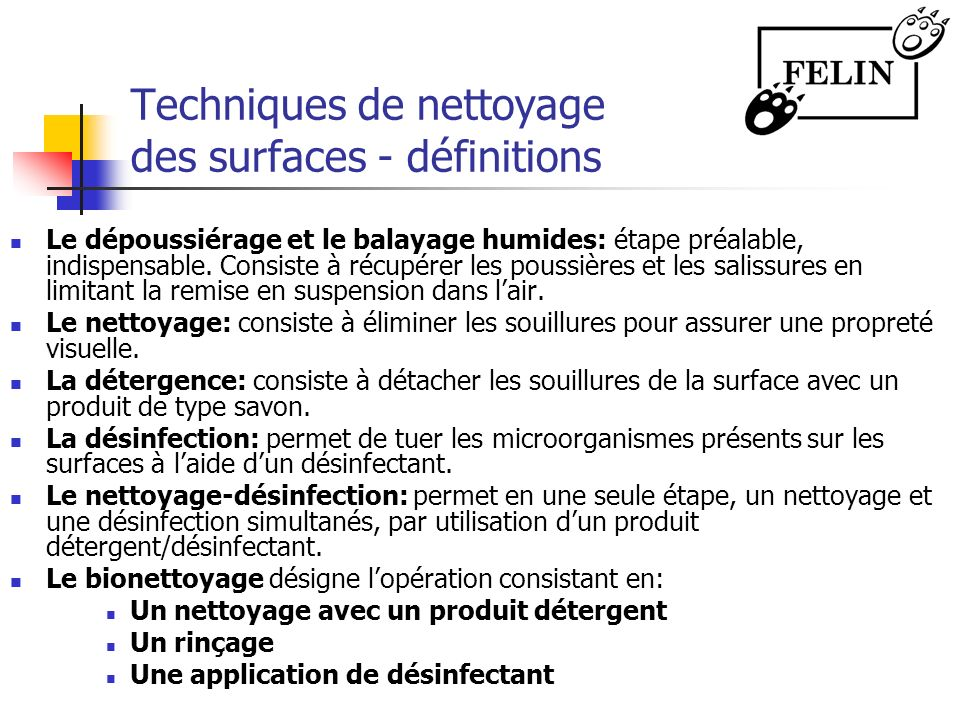 Techniques de nettoyage des surfaces - définitions Le dépoussiérage et le balayage humides: étape préalable, indispensable. Consiste à récupérer les p