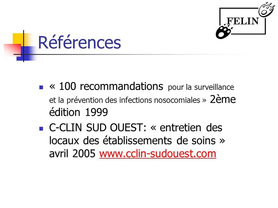 Références « 100 recommandations pour la surveillance et la prévention des infections nosocomiales » 2ème édition 1999 C-CLIN SUD OUEST: « entretien d