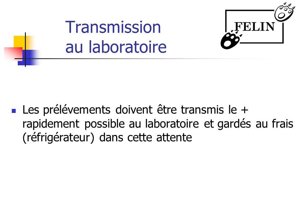Transmission au laboratoire Les prélévements doivent être transmis le + rapidement possible au laboratoire et gardés au frais (réfrigérateur) dans cet