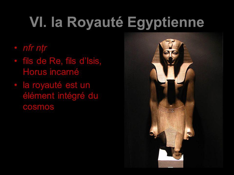 VI. la Royauté Egyptienne nfr nţr fils de Re, fils dIsis, Horus incarné la royauté est un élément intégré du cosmos