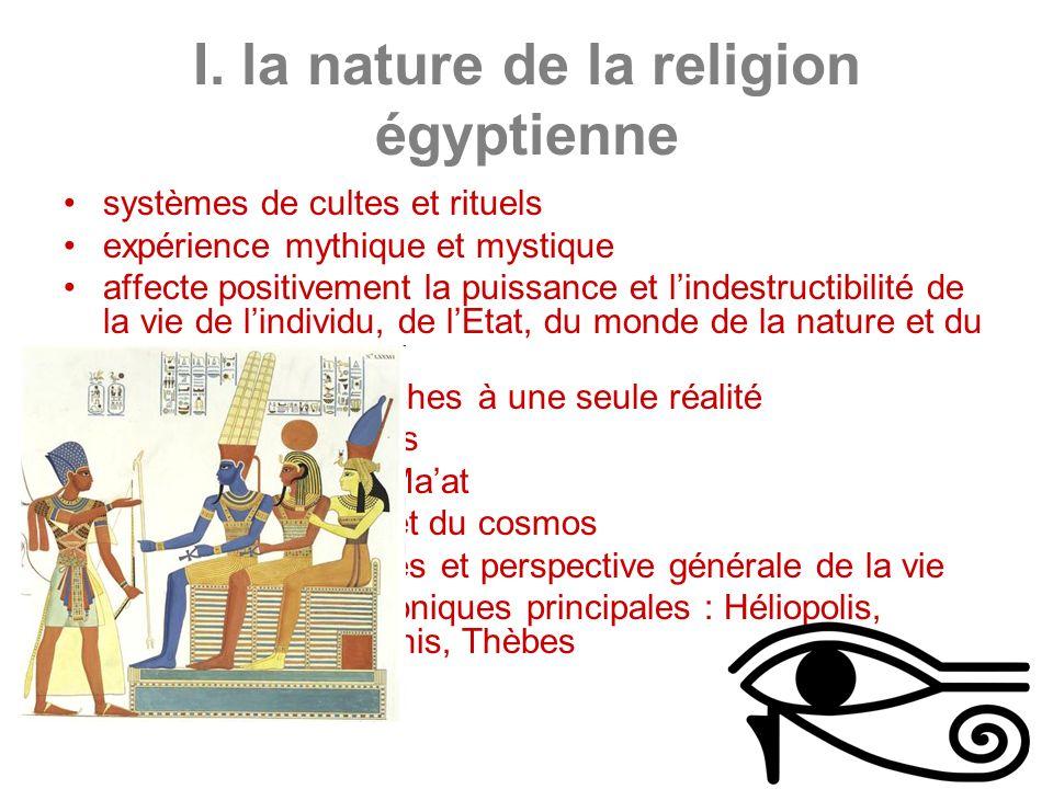 I. la nature de la religion égyptienne systèmes de cultes et rituels expérience mythique et mystique affecte positivement la puissance et lindestructi