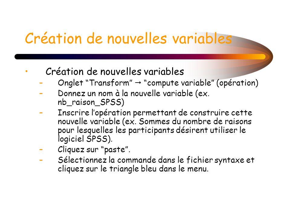 Création de nouvelles variables –Onglet Transform compute variable (opération) –Donnez un nom à la nouvelle variable (ex. nb_raison_SPSS) –Inscrire lo