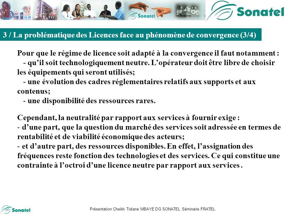 Présentation Cheikh Tidiane MBAYE DG SONATEL Séminaire FRATEL Sommaire Pour que le régime de licence soit adapté à la convergence il faut notamment : - quil soit technologiquement neutre.