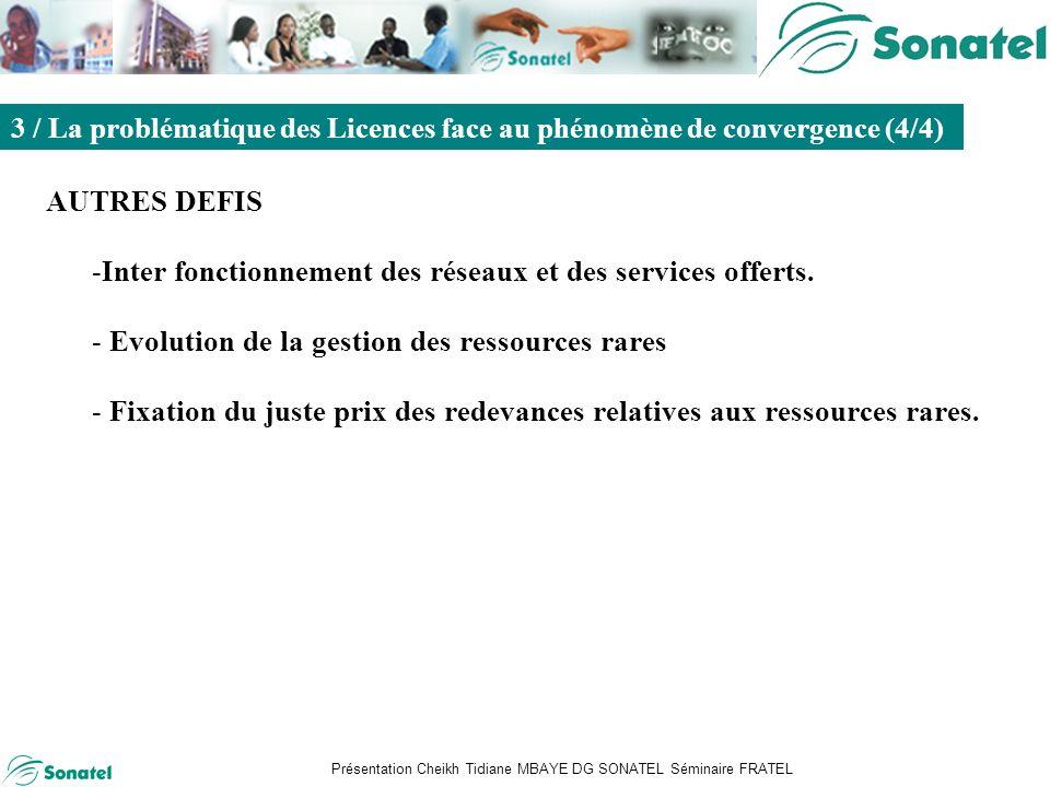 Présentation Cheikh Tidiane MBAYE DG SONATEL Séminaire FRATEL Sommaire AUTRES DEFIS -Inter fonctionnement des réseaux et des services offerts.