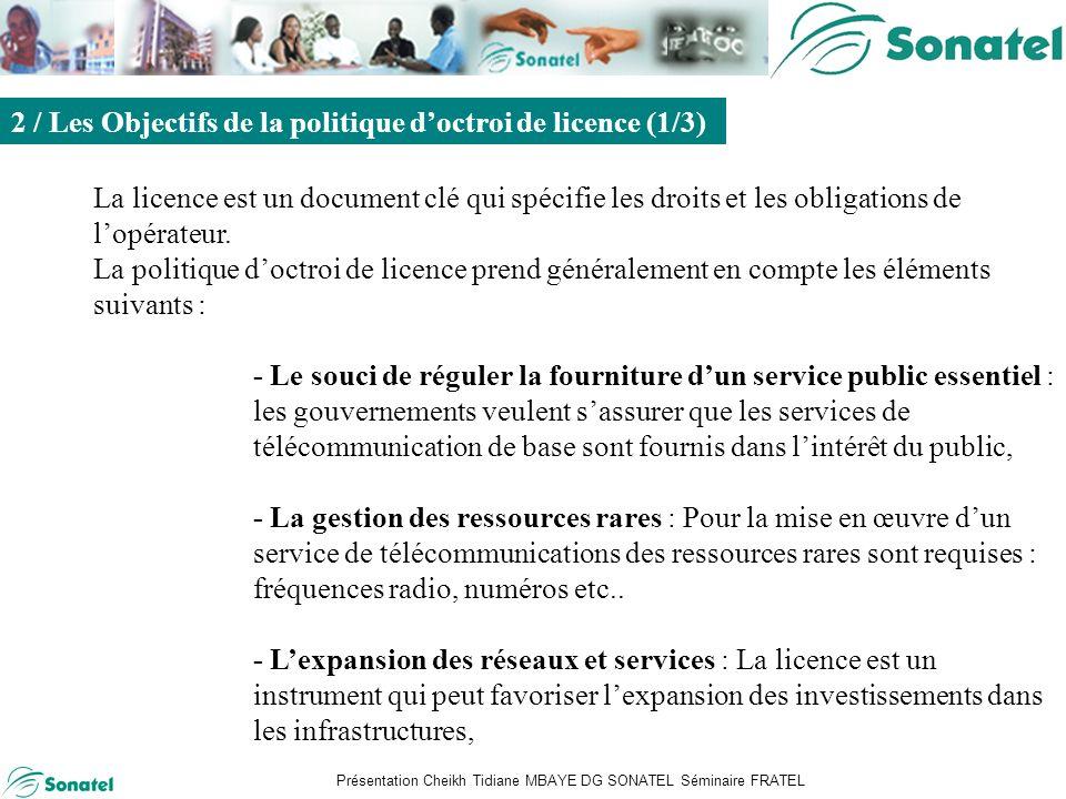 Présentation Cheikh Tidiane MBAYE DG SONATEL Séminaire FRATEL Sommaire La licence est un document clé qui spécifie les droits et les obligations de lopérateur.