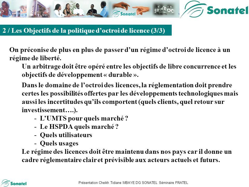 Présentation Cheikh Tidiane MBAYE DG SONATEL Séminaire FRATEL Sommaire On préconise de plus en plus de passer dun régime doctroi de licence à un régime de liberté.