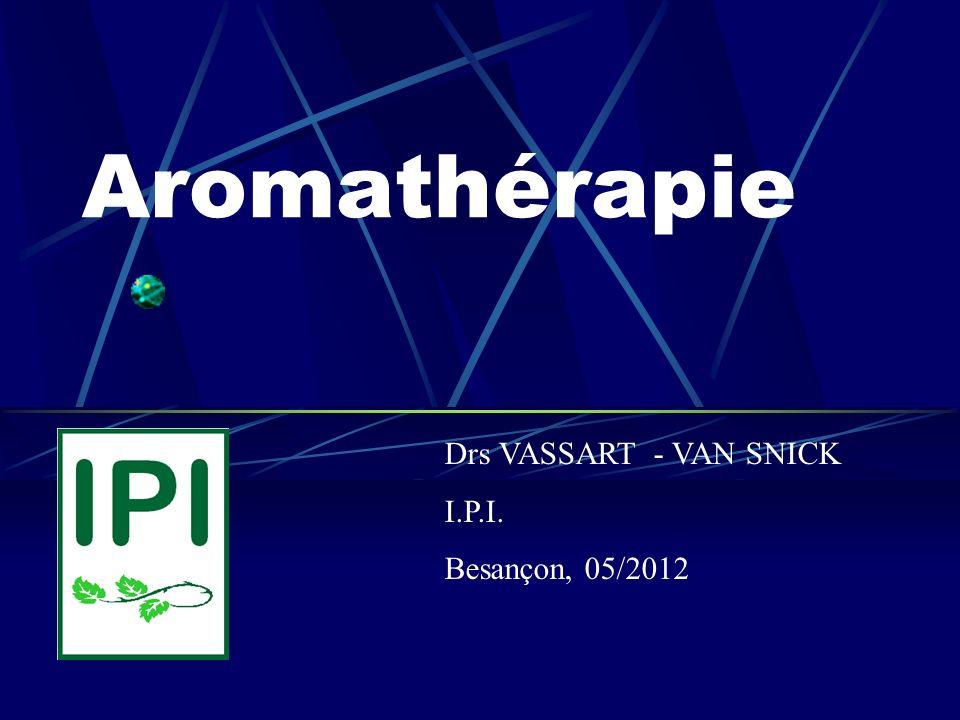 Aromathérapie Drs VASSART - VAN SNICK I.P.I. Besançon, 05/2012