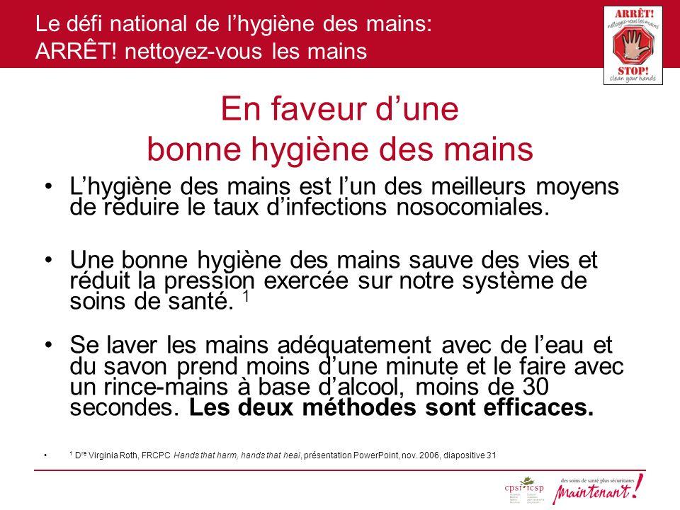 Le défi national de lhygiène des mains: ARRÊT! nettoyez-vous les mains En faveur dune bonne hygiène des mains Lhygiène des mains est lun des meilleurs