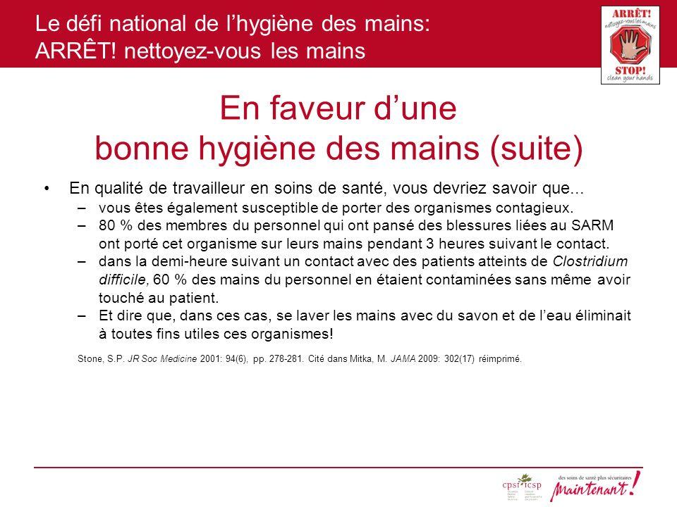 Le défi national de lhygiène des mains: ARRÊT! nettoyez-vous les mains En faveur dune bonne hygiène des mains (suite) En qualité de travailleur en soi