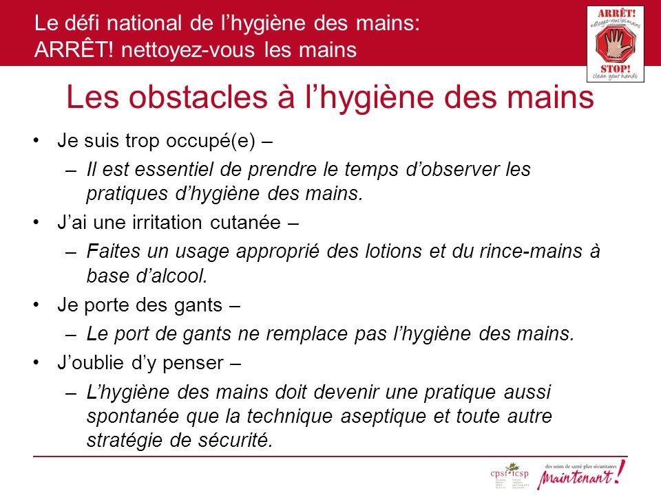 Le défi national de lhygiène des mains: ARRÊT! nettoyez-vous les mains Les obstacles à lhygiène des mains Je suis trop occupé(e) – –Il est essentiel d