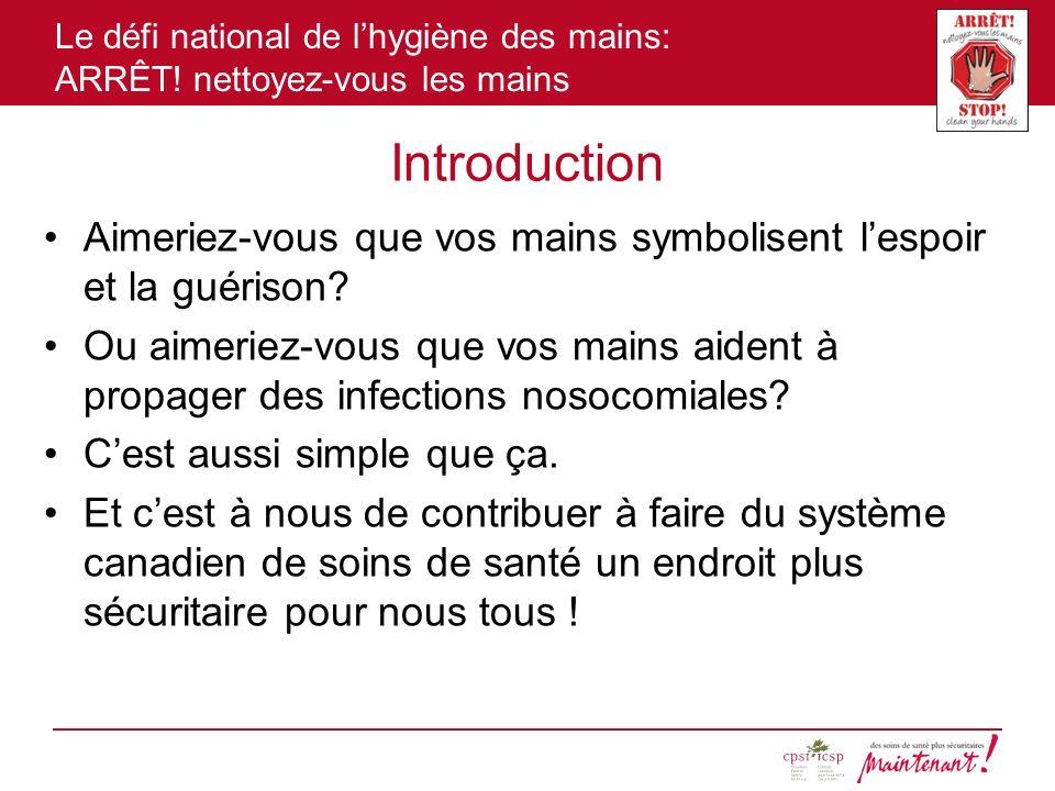 Le défi national de lhygiène des mains: ARRÊT! nettoyez-vous les mains Introduction Aimeriez-vous que vos mains symbolisent lespoir et la guérison? Ou