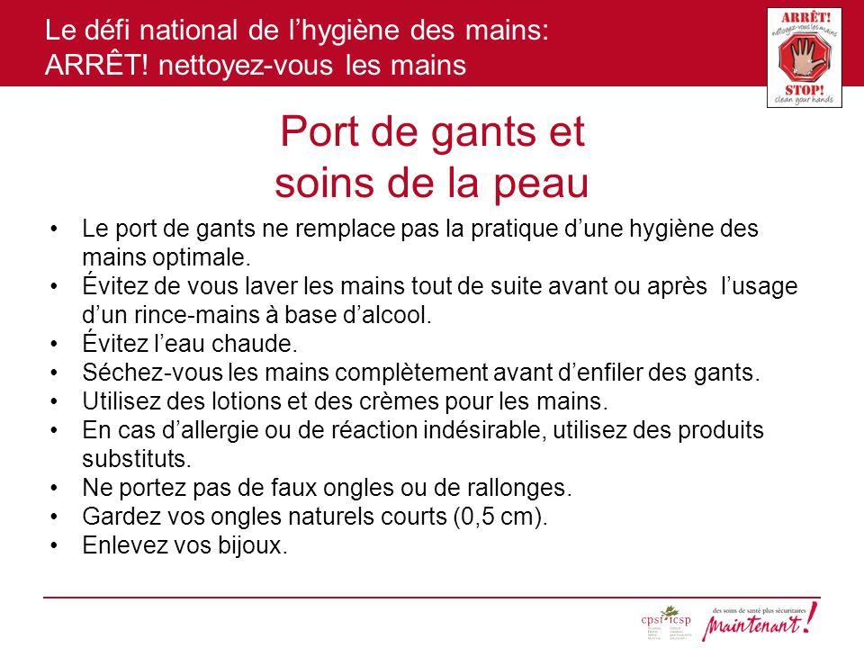 Le défi national de lhygiène des mains: ARRÊT! nettoyez-vous les mains Port de gants et soins de la peau Le port de gants ne remplace pas la pratique